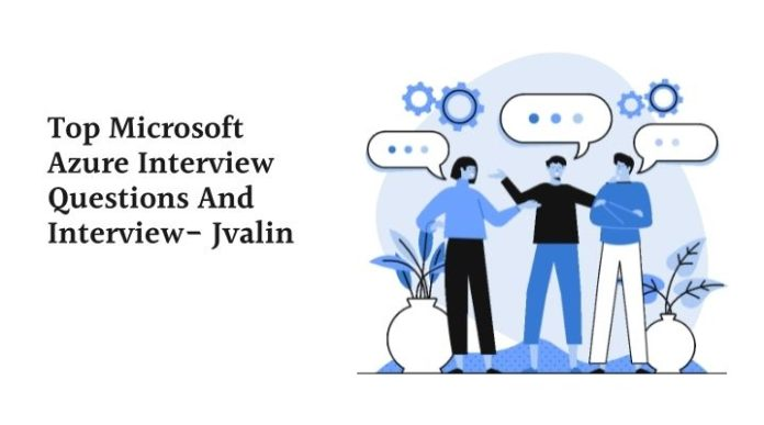 Top Microsoft Azure Interview Questions And Interview- Jvalin-165fcc7a